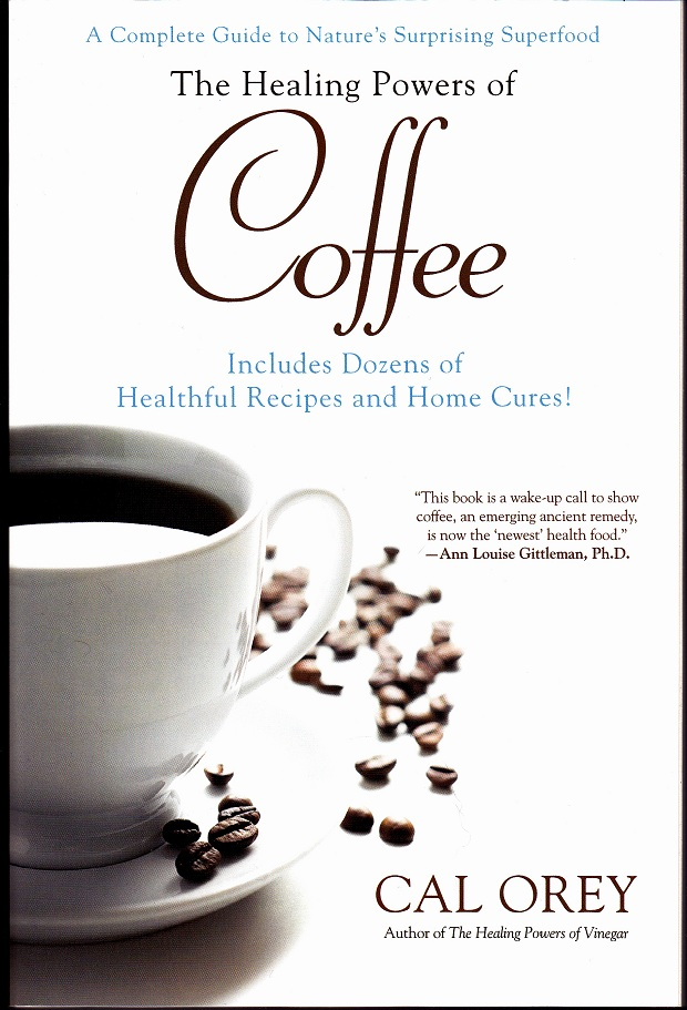 The Healing Powers of Coffee: A Book Review & Contest by Reg Coffey – October 4, 2012