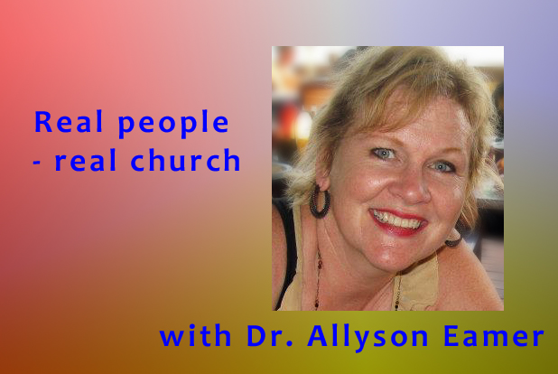 Dr. Allyson Eamer bringing you Real People – Real Church – Edition 2