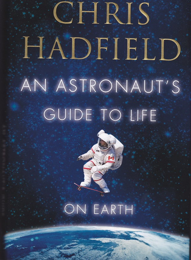 An Astronaut's Guide To Life On Earth by Chris Hadfield: Book Review by Reg Coffey
