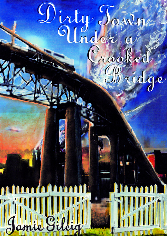 Dirty Town Under a Crooked Bridge (FICTION) Her Name was Digger & You Better Watch Yourself!