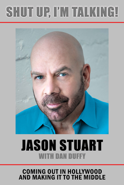 Jason Stuart: SHUT UP, I'M TALKING! A true Survivor in Hollywood BOOK REVIEW by Marshall Kruger 091619
